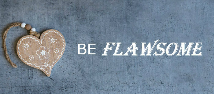 Why be awesome when you can be flawsome