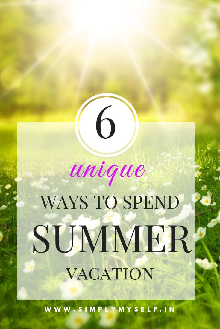 6-unique-ways-to-spend-summer-vacation